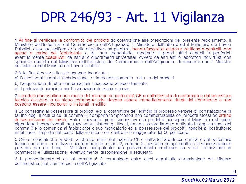 Sondrio, 02 Marzo 2012 DPR 246/93 - Art. 11 Vigilanza 1 Al fine di verificare la conformità dei prodotti da costruzione alle prescrizioni del presente