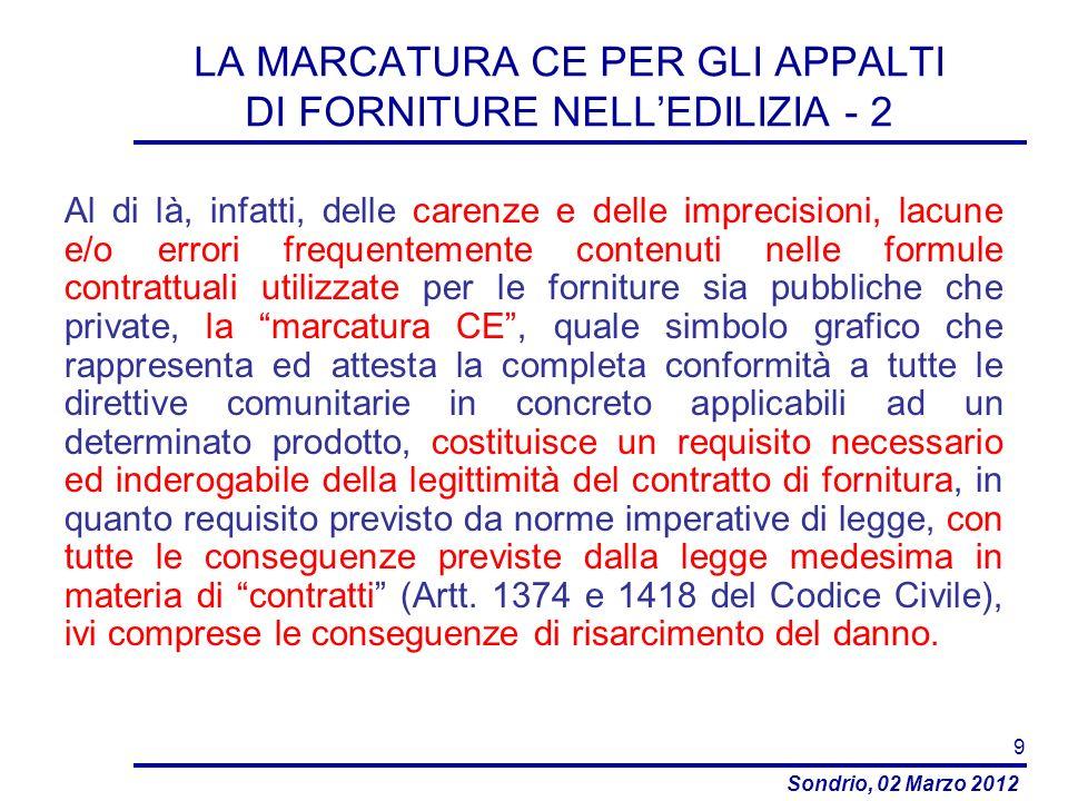 Sondrio, 02 Marzo 2012 LA MARCATURA CE PER GLI APPALTI DI FORNITURE NELLEDILIZIA - 3 Secondo lordinamento giuridico italiano, infatti, (Cfr.