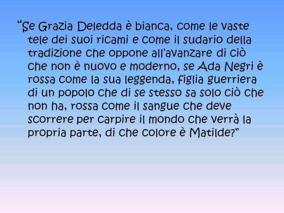 Se Grazia Deledda è bianca, come le vaste tele dei suoi ricami e come il sudario della tradizione che oppone allavanzare di ciò che non è nuovo e mode