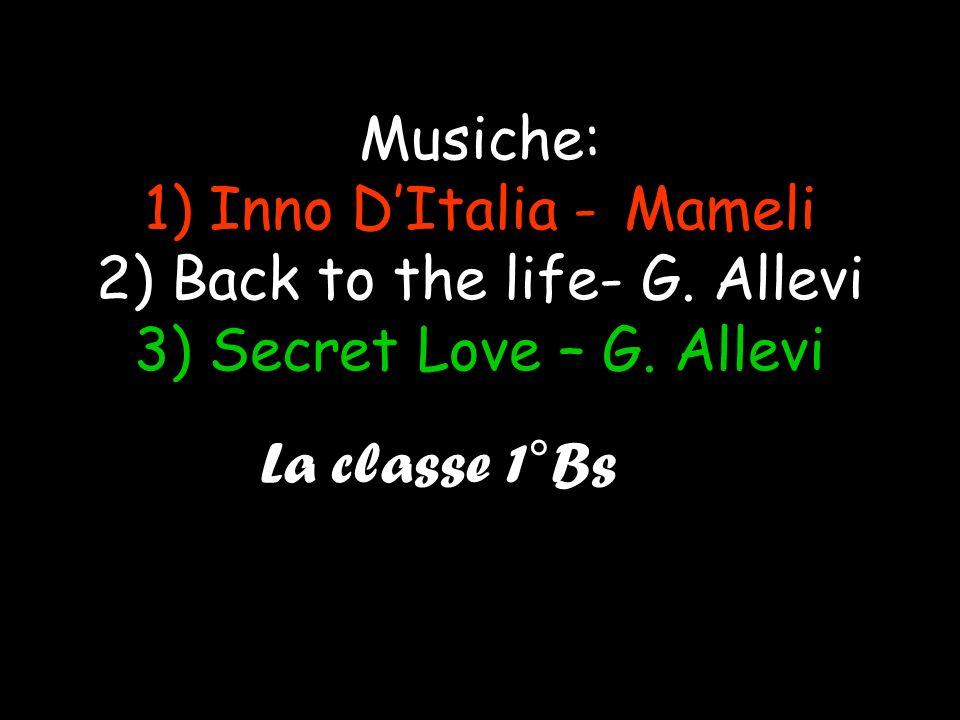 Musiche: 1) Inno DItalia - Mameli 2) Back to the life- G. Allevi 3) Secret Love – G. Allevi La classe 1°Bs