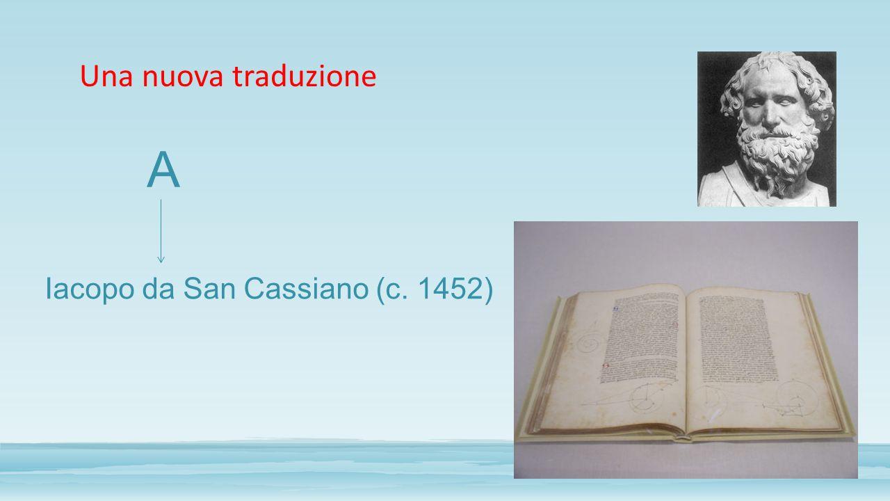 Una nuova traduzione Iacopo da San Cassiano (c. 1452) A
