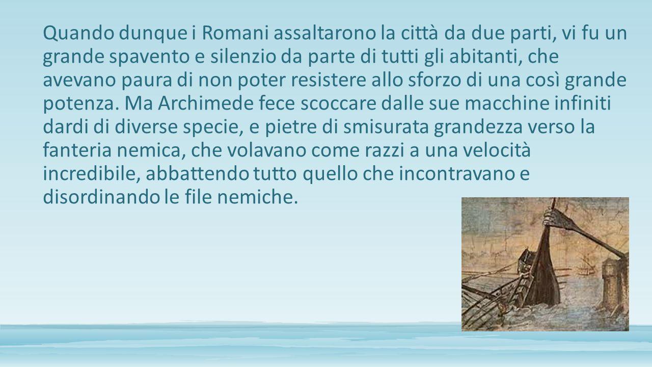 Quando dunque i Romani assaltarono la città da due parti, vi fu un grande spavento e silenzio da parte di tutti gli abitanti, che avevano paura di non