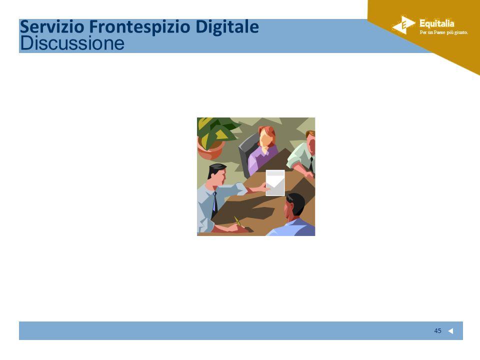 Fare clic per modificare lo stile del sottotitolo dello schema Per un Paese più giusto. 45 Servizio Frontespizio Digitale Discussione