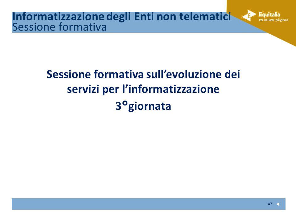Fare clic per modificare lo stile del sottotitolo dello schema Per un Paese più giusto. 47 Sessione formativa sullevoluzione dei servizi per linformat