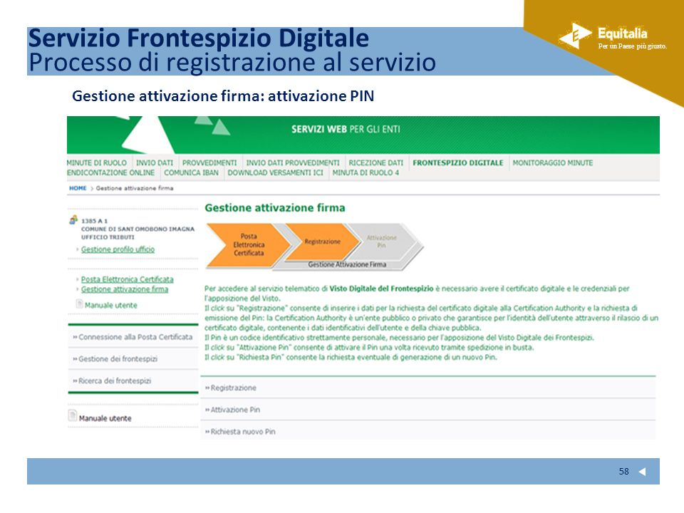 Fare clic per modificare lo stile del sottotitolo dello schema Per un Paese più giusto. 58 Gestione attivazione firma: attivazione PIN Servizio Fronte