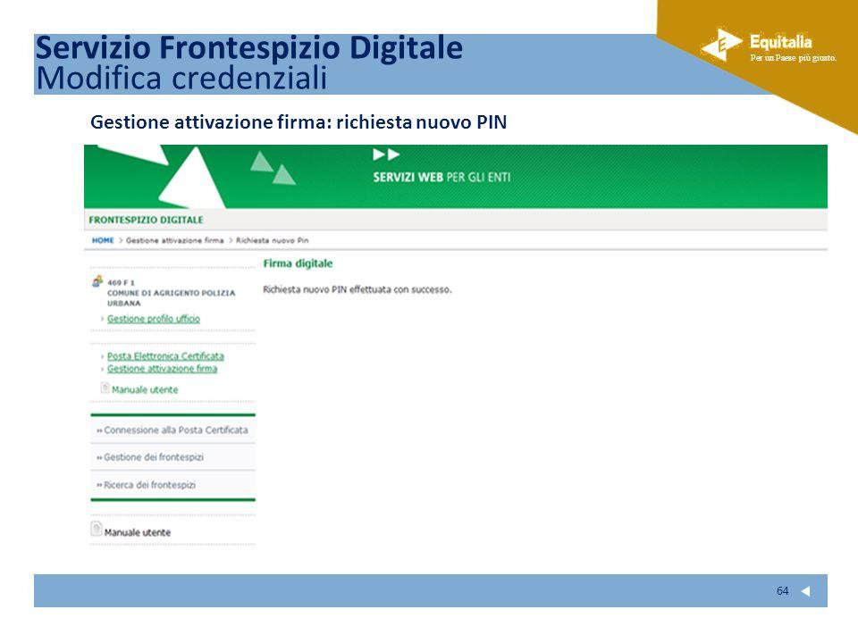 Fare clic per modificare lo stile del sottotitolo dello schema Per un Paese più giusto. 64 Gestione attivazione firma: richiesta nuovo PIN Servizio Fr