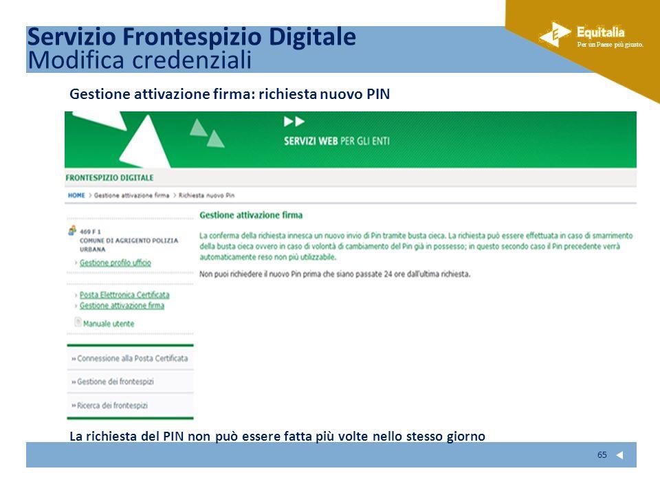 Fare clic per modificare lo stile del sottotitolo dello schema Per un Paese più giusto. 65 Gestione attivazione firma: richiesta nuovo PIN La richiest