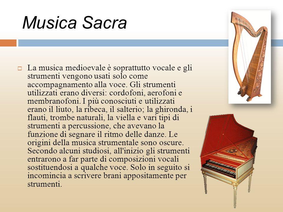 Musica Sacra La musica medioevale è soprattutto vocale e gli strumenti vengono usati solo come accompagnamento alla voce. Gli strumenti utilizzati era