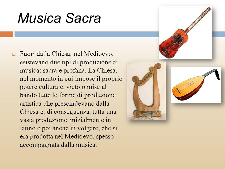 Musica Sacra Fuori dalla Chiesa, nel Medioevo, esistevano due tipi di produzione di musica: sacra e profana. La Chiesa, nel momento in cui impose il p