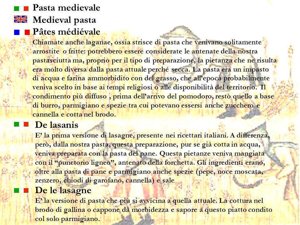 20 De lasanis E la prima versione di lasagne, presente nei ricettari italiani. A differenza, però, dalla nostra pasta, questa preparazione, pur se già