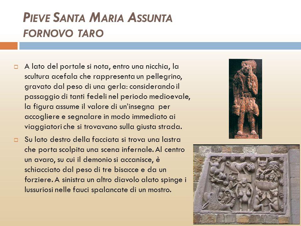 P IEVE S ANTA M ARIA A SSUNTA FORNOVO TARO A lato del portale si nota, entro una nicchia, la scultura acefala che rappresenta un pellegrino, gravato d