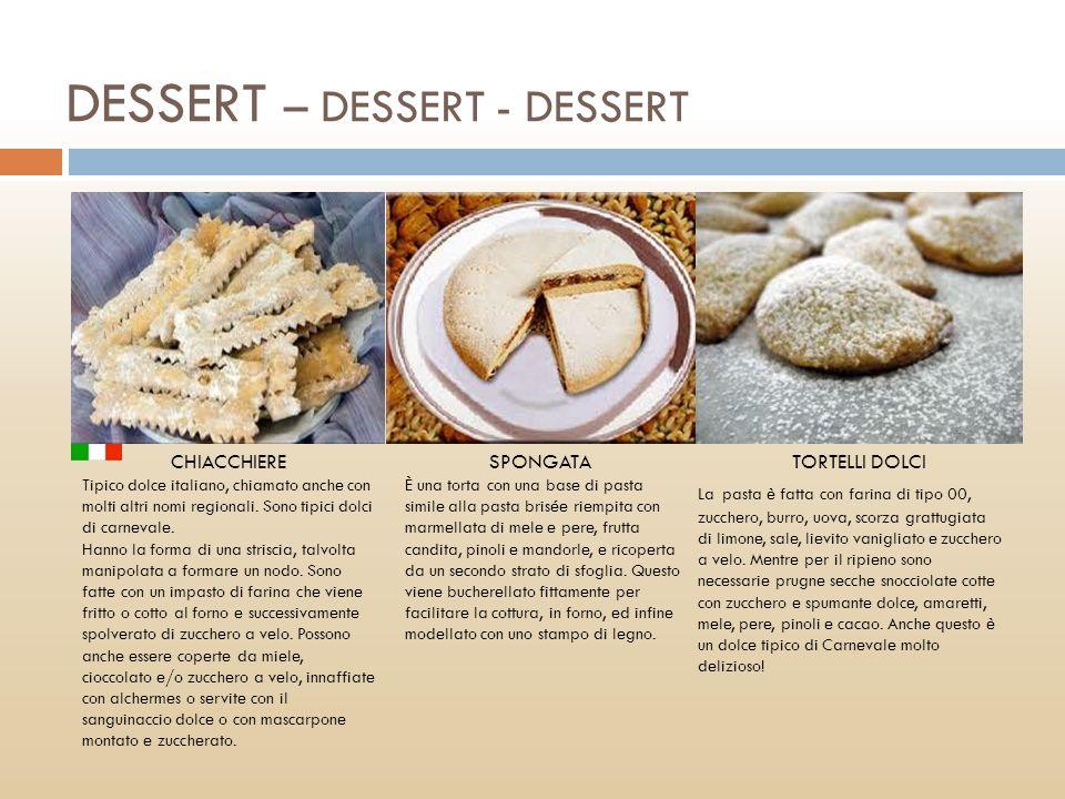 CHIACCHIERESPONGATATORTELLI DOLCI Tipico dolce italiano, chiamato anche con molti altri nomi regionali. Sono tipici dolci di carnevale. Hanno la forma