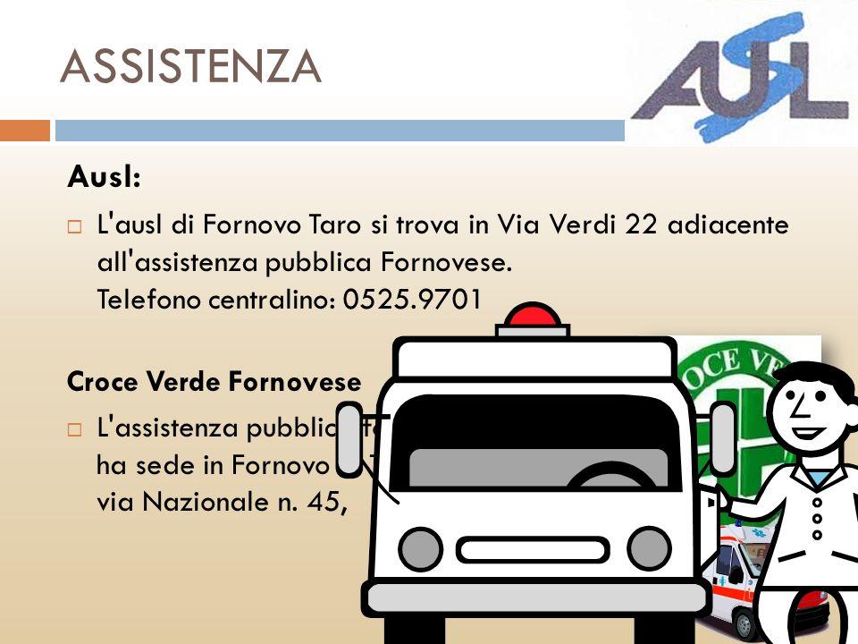 ASSISTENZA Ausl: L'ausl di Fornovo Taro si trova in Via Verdi 22 adiacente all'assistenza pubblica Fornovese. Telefono centralino: 0525.9701 Croce Ver
