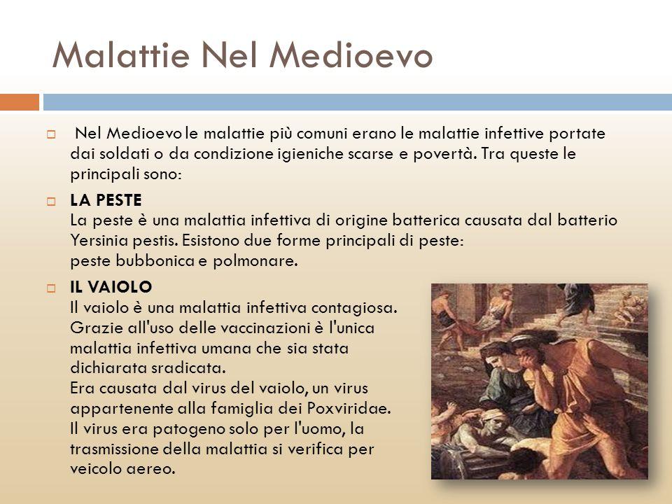 Malattie Nel Medioevo Nel Medioevo le malattie più comuni erano le malattie infettive portate dai soldati o da condizione igieniche scarse e povertà.