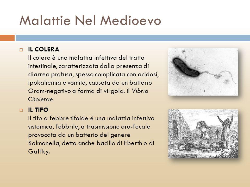 Malattie Nel Medioevo IL COLERA Il colera è una malattia infettiva del tratto intestinale, caratterizzata dalla presenza di diarrea profusa, spesso co
