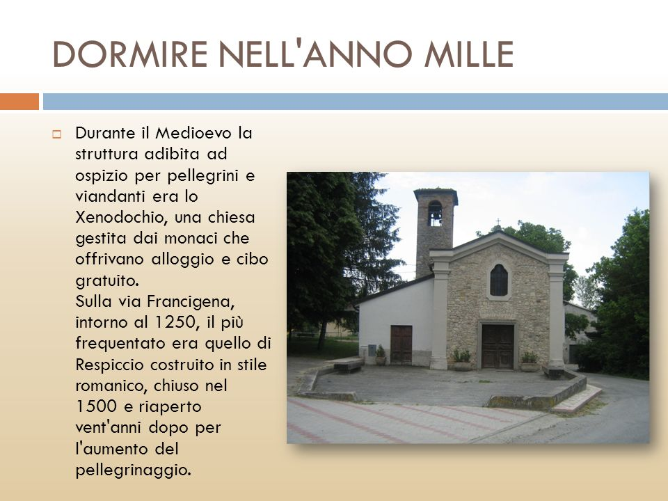 DORMIRE NELL'ANNO MILLE Durante il Medioevo la struttura adibita ad ospizio per pellegrini e viandanti era lo Xenodochio, una chiesa gestita dai monac