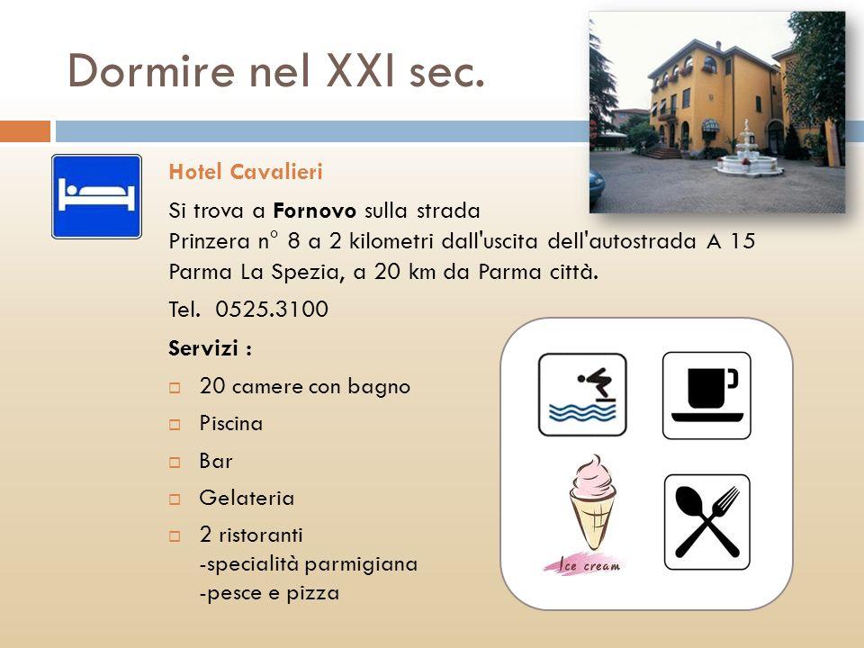 Dormire nel XXI sec. Hotel Cavalieri Si trova a Fornovo sulla strada Prinzera n° 8 a 2 kilometri dall'uscita dell'autostrada A 15 Parma La Spezia, a 2