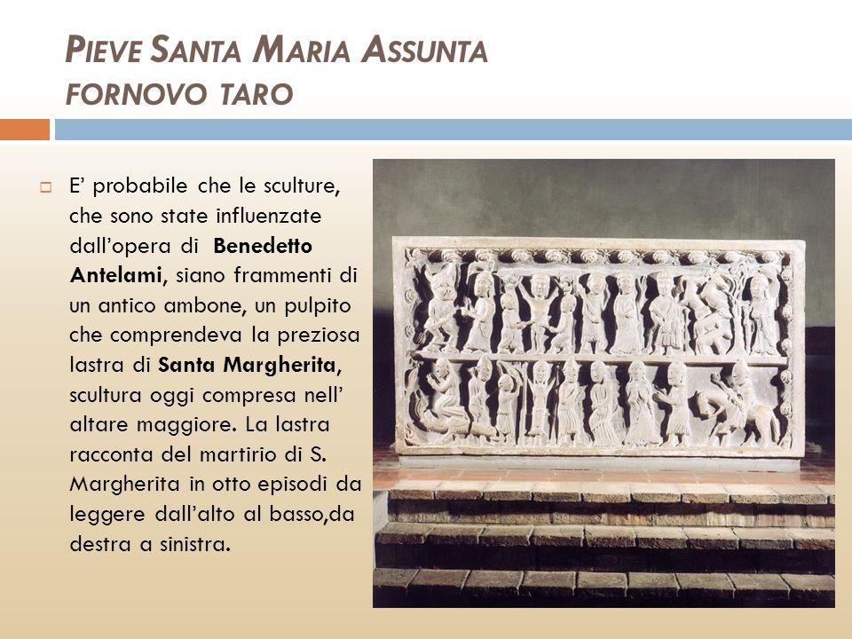 P IEVE S ANTA M ARIA A SSUNTA FORNOVO TARO E probabile che le sculture, che sono state influenzate dallopera di Benedetto Antelami, siano frammenti di