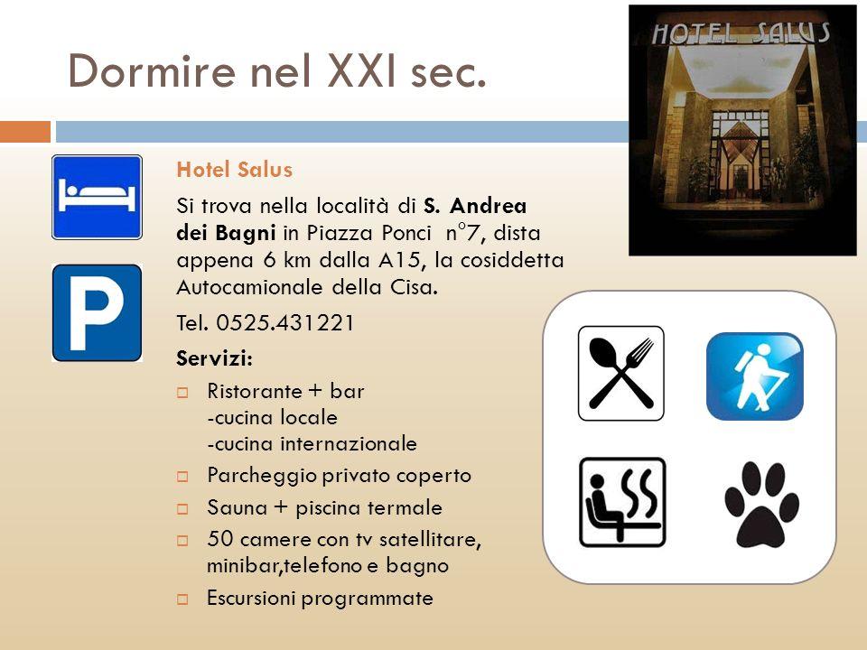 Dormire nel XXI sec. Hotel Salus Si trova nella località di S. Andrea dei Bagni in Piazza Ponci n°7, dista appena 6 km dalla A15, la cosiddetta Autoca
