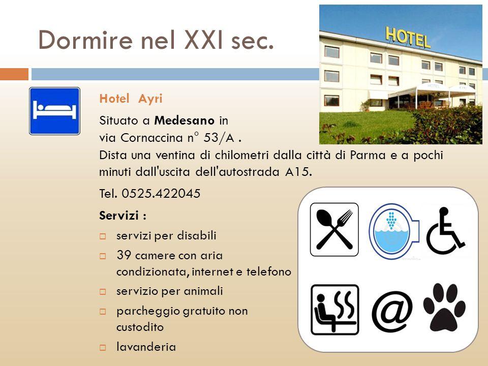 Dormire nel XXI sec. Hotel Ayri Situato a Medesano in via Cornaccina n° 53/A. Dista una ventina di chilometri dalla città di Parma e a pochi minuti da