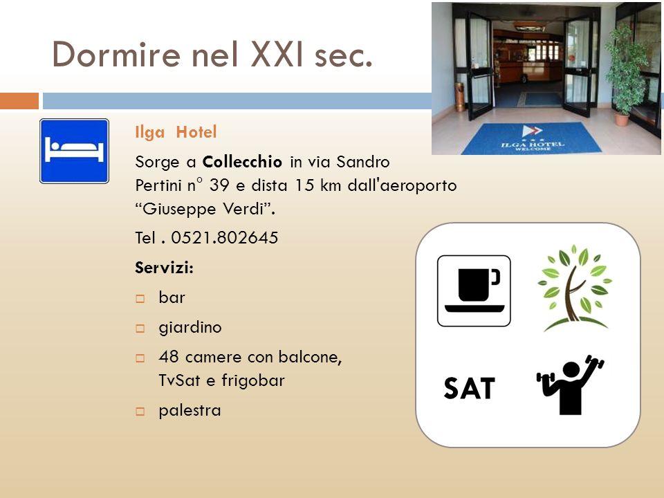 Dormire nel XXI sec. Ilga Hotel Sorge a Collecchio in via Sandro Pertini n° 39 e dista 15 km dall'aeroporto Giuseppe Verdi. Tel. 0521.802645 Servizi: