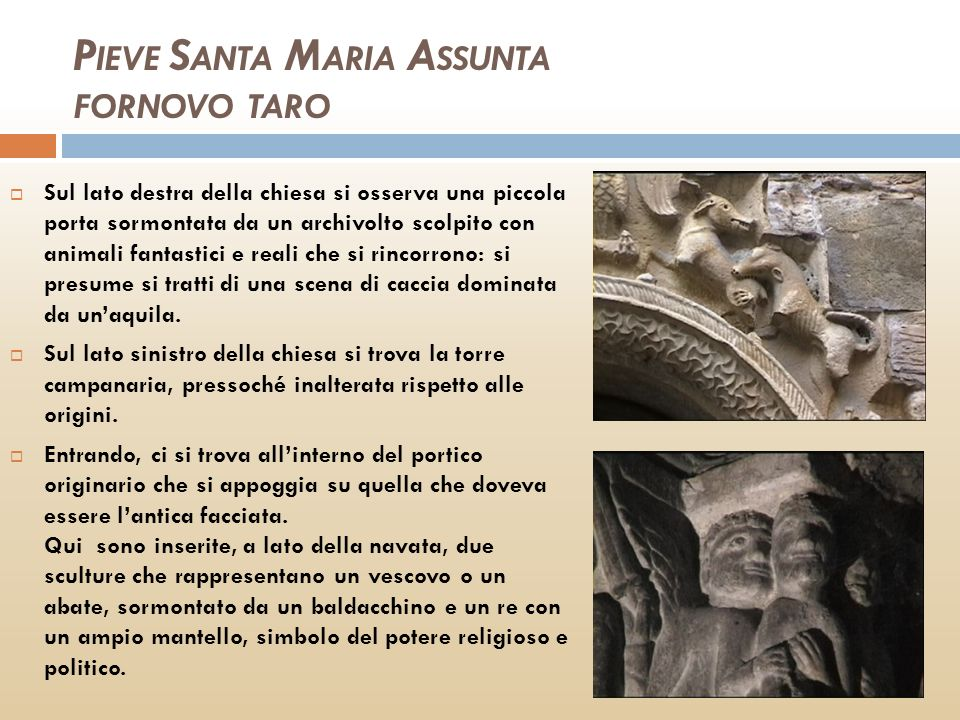 P IEVE S ANTA M ARIA A SSUNTA FORNOVO TARO Sul lato destra della chiesa si osserva una piccola porta sormontata da un archivolto scolpito con animali