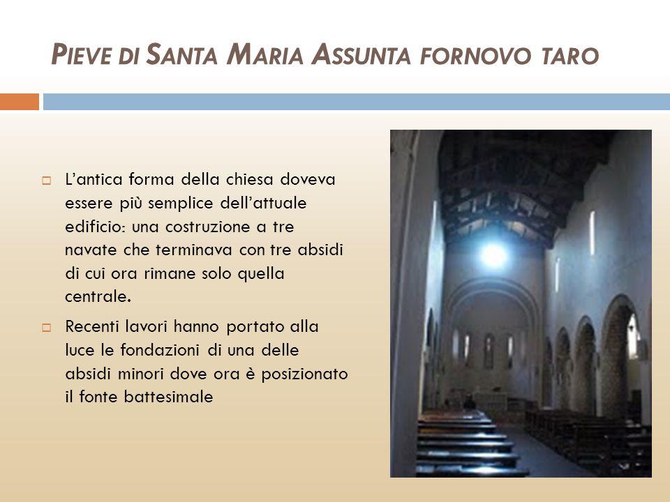 P IEVE DI S ANTA M ARIA A SSUNTA FORNOVO TARO Lantica forma della chiesa doveva essere più semplice dellattuale edificio: una costruzione a tre navate