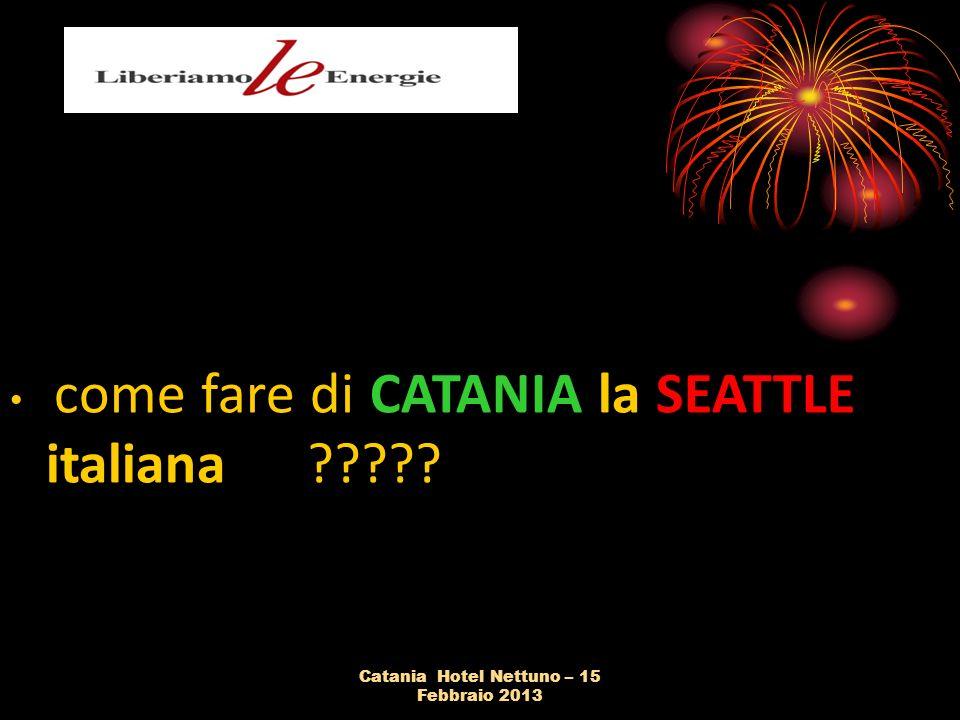 Catania Hotel Nettuno – 15 Febbraio 2013 come fare di CATANIA la SEATTLE italiana .
