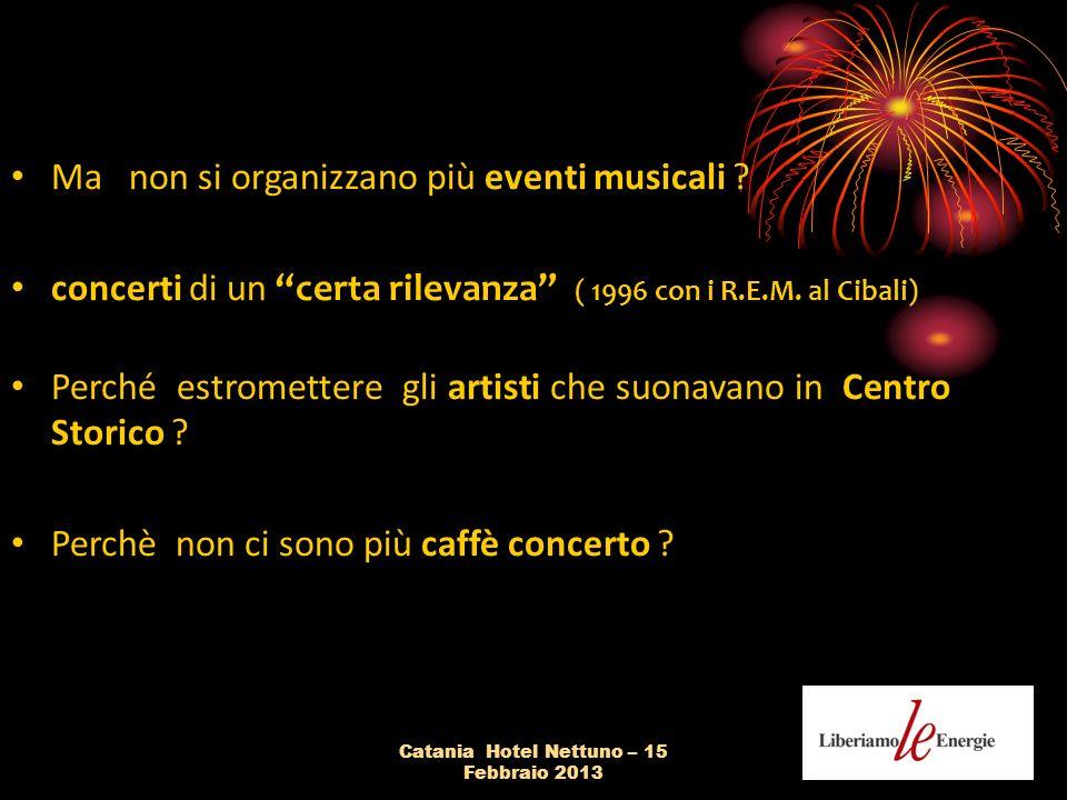 Catania Hotel Nettuno – 15 Febbraio 2013 Ma non si organizzano più eventi musicali .