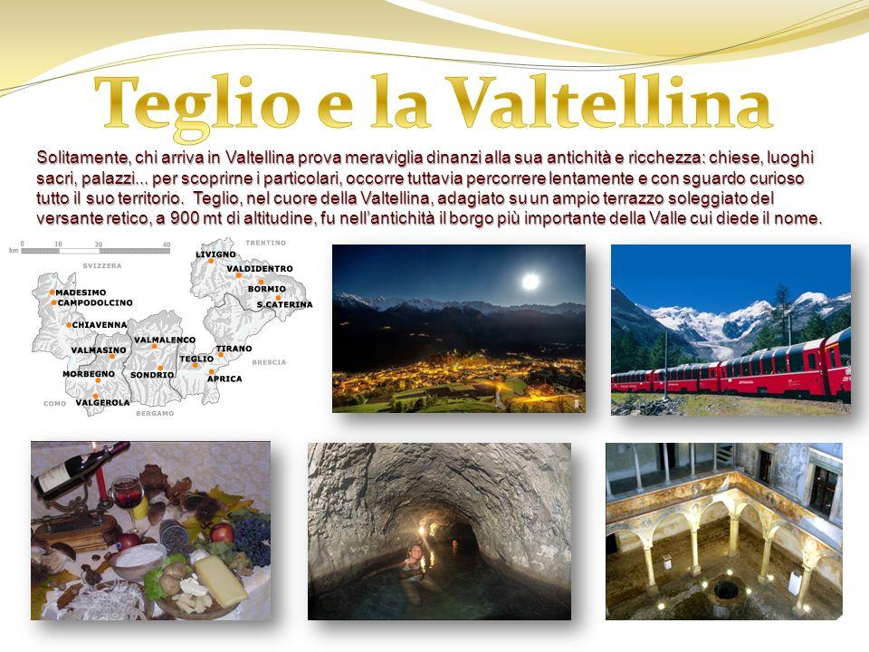 Solitamente, chi arriva in Valtellina prova meraviglia dinanzi alla sua antichità e ricchezza: chiese, luoghi sacri, palazzi...