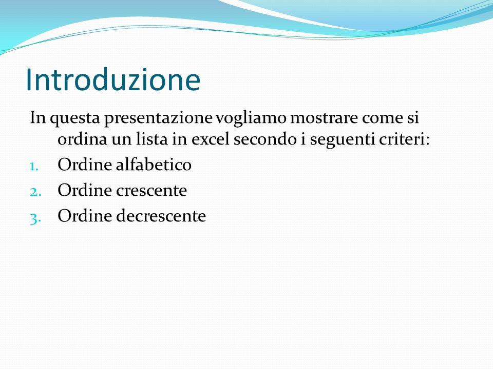 Introduzione In questa presentazione vogliamo mostrare come si ordina un lista in excel secondo i seguenti criteri: 1. Ordine alfabetico 2. Ordine cre