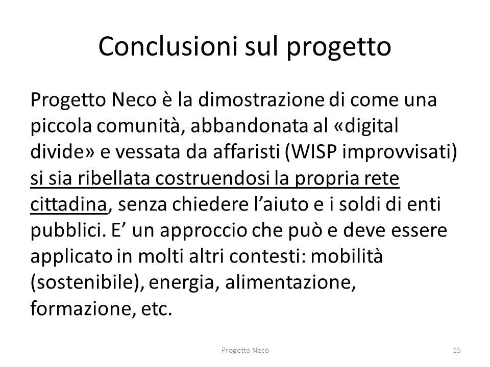 Conclusioni sul progetto Progetto Neco è la dimostrazione di come una piccola comunità, abbandonata al «digital divide» e vessata da affaristi (WISP i