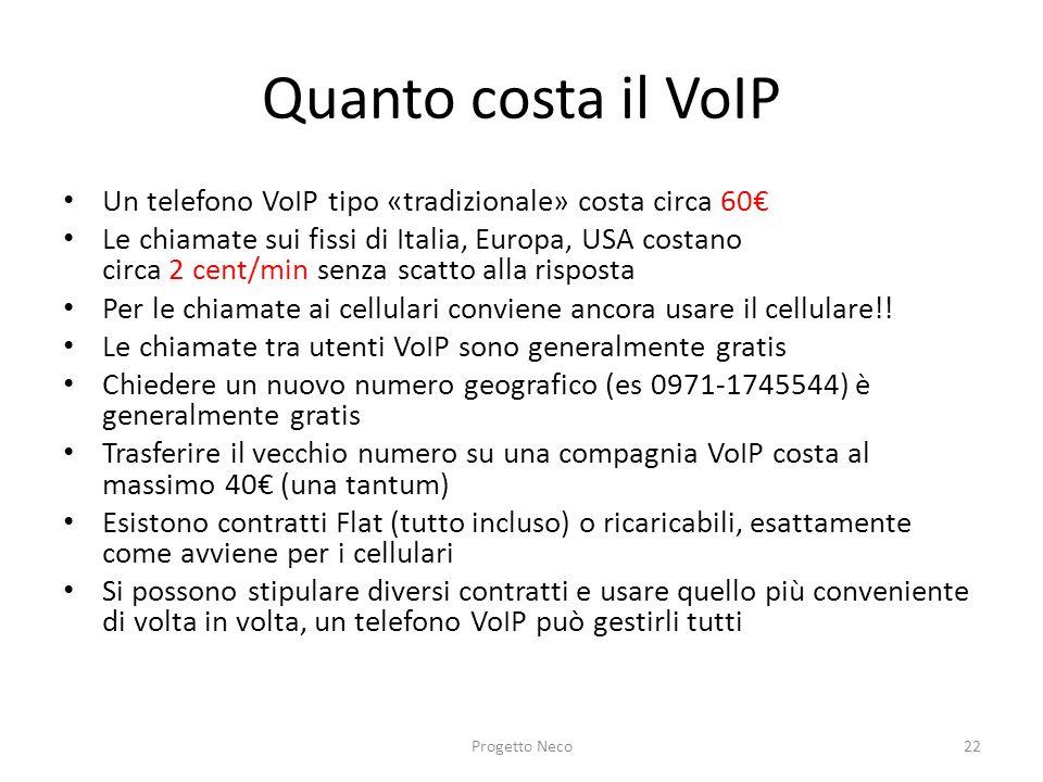 Quanto costa il VoIP Un telefono VoIP tipo «tradizionale» costa circa 60 Le chiamate sui fissi di Italia, Europa, USA costano circa 2 cent/min senza s
