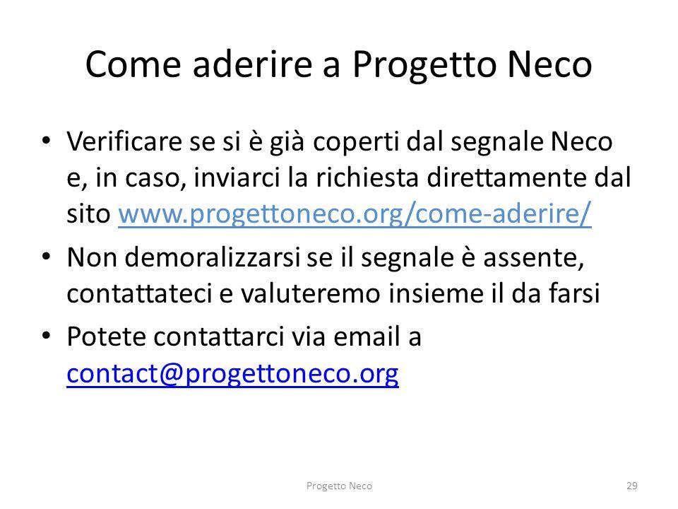 Come aderire a Progetto Neco Verificare se si è già coperti dal segnale Neco e, in caso, inviarci la richiesta direttamente dal sito www.progettoneco.