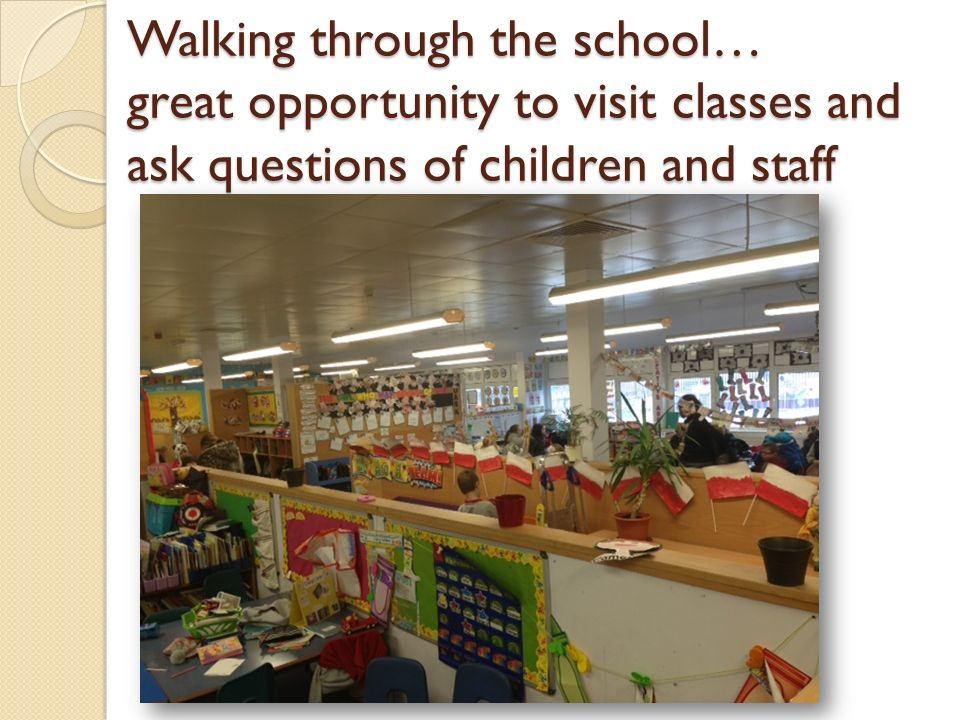 Walking through the school… great opportunity to visit classes and ask questions of children and staff