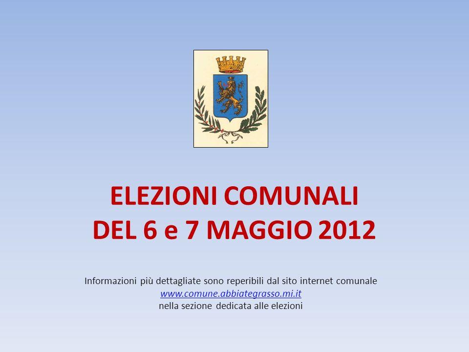 ELEZIONI COMUNALI DEL 6 e 7 MAGGIO 2012 Informazioni più dettagliate sono reperibili dal sito internet comunale www.comune.abbiategrasso.mi.it nella s
