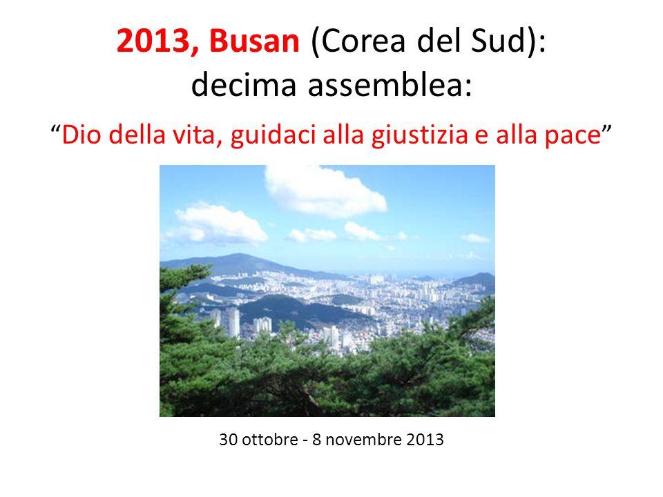 2013, Busan (Corea del Sud): decima assemblea: Dio della vita, guidaci alla giustizia e alla pace 30 ottobre - 8 novembre 2013