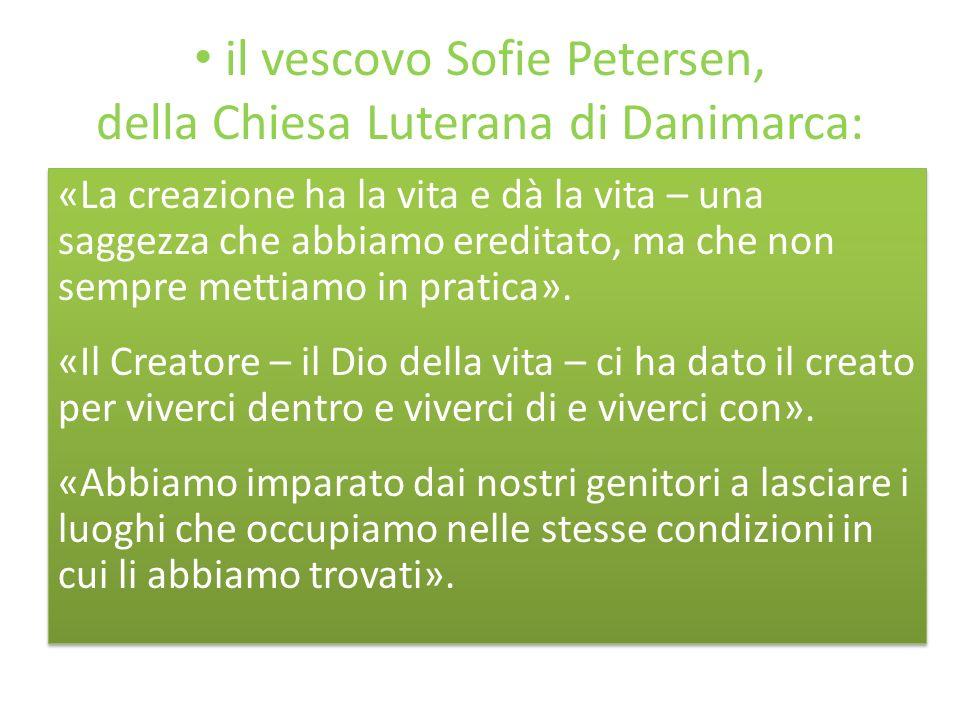 il vescovo Sofie Petersen, della Chiesa Luterana di Danimarca: «La creazione ha la vita e dà la vita – una saggezza che abbiamo ereditato, ma che non