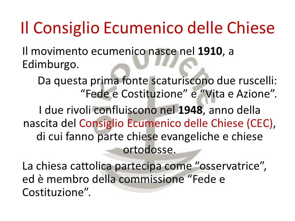 Il Consiglio Ecumenico delle Chiese Il movimento ecumenico nasce nel 1910, a Edimburgo. Da questa prima fonte scaturiscono due ruscelli: Fede e Costit