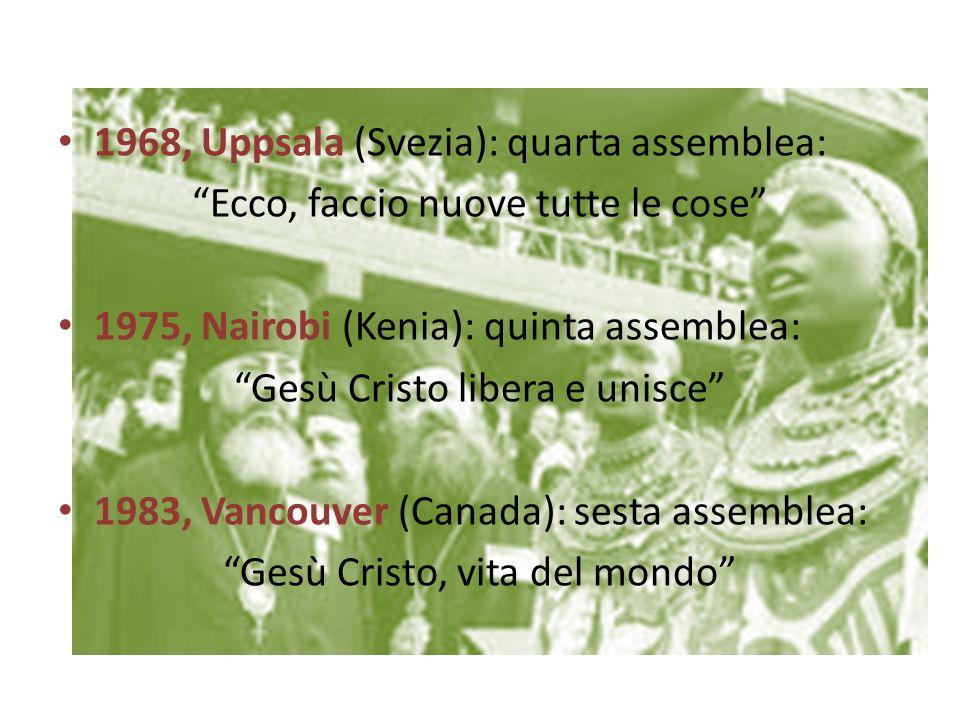 1968, Uppsala (Svezia): quarta assemblea: Ecco, faccio nuove tutte le cose 1975, Nairobi (Kenia): quinta assemblea: Gesù Cristo libera e unisce 1983,