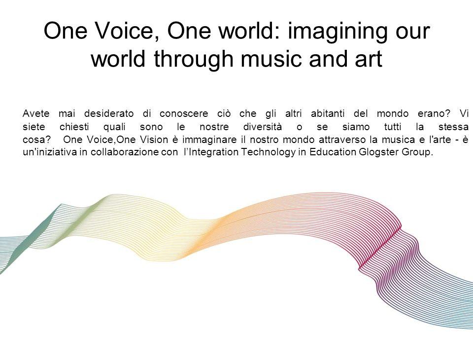 One Voice, One world: imagining our world through music and art Avete mai desiderato di conoscere ciò che gli altri abitanti del mondo erano.