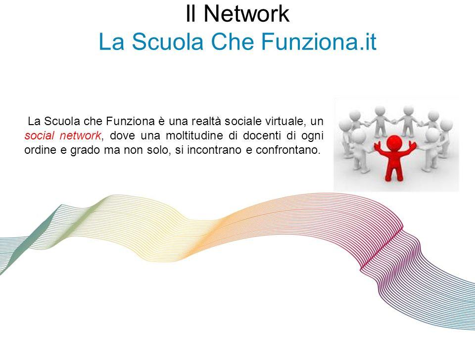 Il Network La Scuola Che Funziona.it La Scuola che Funziona è una realtà sociale virtuale, un social network, dove una moltitudine di docenti di ogni ordine e grado ma non solo, si incontrano e confrontano.