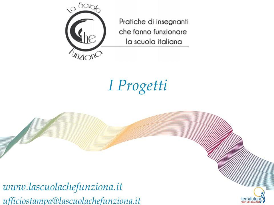 I Progetti www.lascuolachefunziona.it ufficiostampa@lascuolachefunziona.it