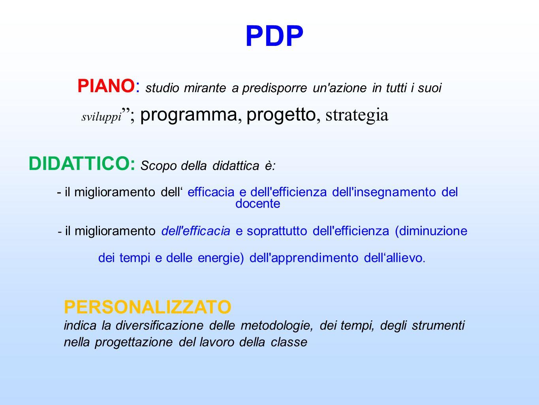 PDP PIANO: studio mirante a predisporre un'azione in tutti i suoi sviluppi ; programma, progetto, strategia DIDATTICO : Scopo della didattica è: - il