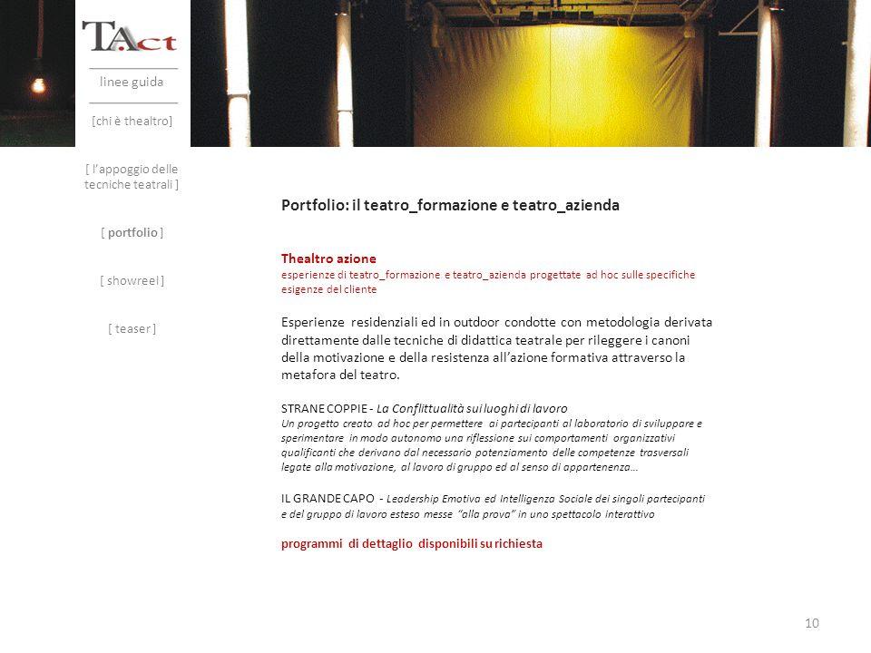linee guida Portfolio: il teatro_formazione e teatro_azienda [chi è thealtro] [ lappoggio delle tecniche teatrali ] [ portfolio ] [ showreel ] [ tease