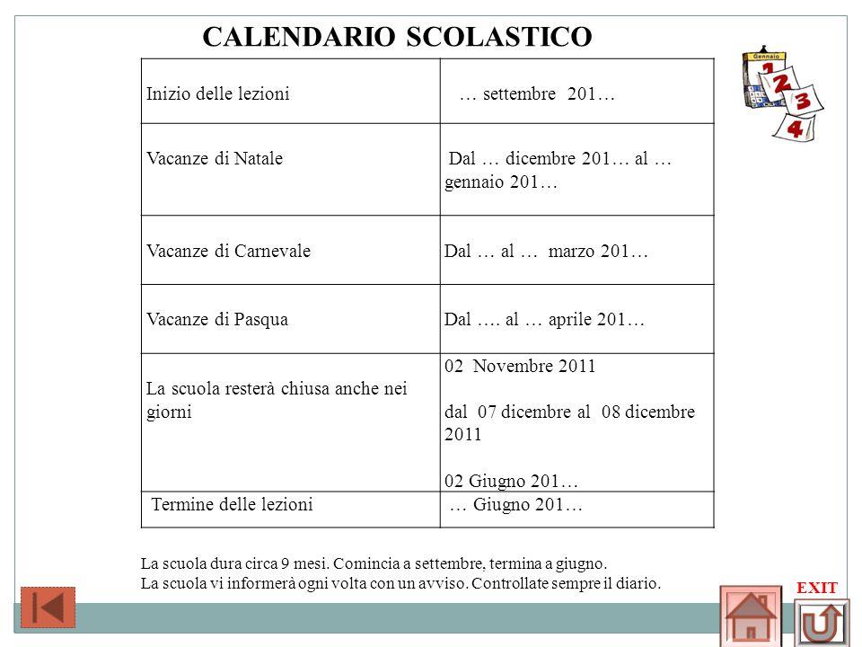EXIT CALENDARIO SCOLASTICO Inizio delle lezioni … settembre 201… Vacanze di Natale Dal … dicembre 201… al … gennaio 201… Vacanze di Carnevale Dal … al