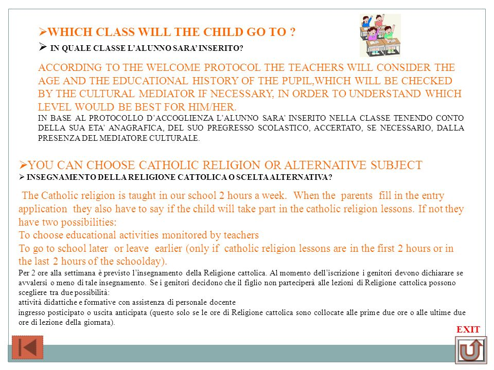 EXIT WHICH CLASS WILL THE CHILD GO TO ? IN QUALE CLASSE LALUNNO SARA INSERITO? ACCORDING TO THE WELCOME PROTOCOL THE TEACHERS WILL CONSIDER THE AGE AN