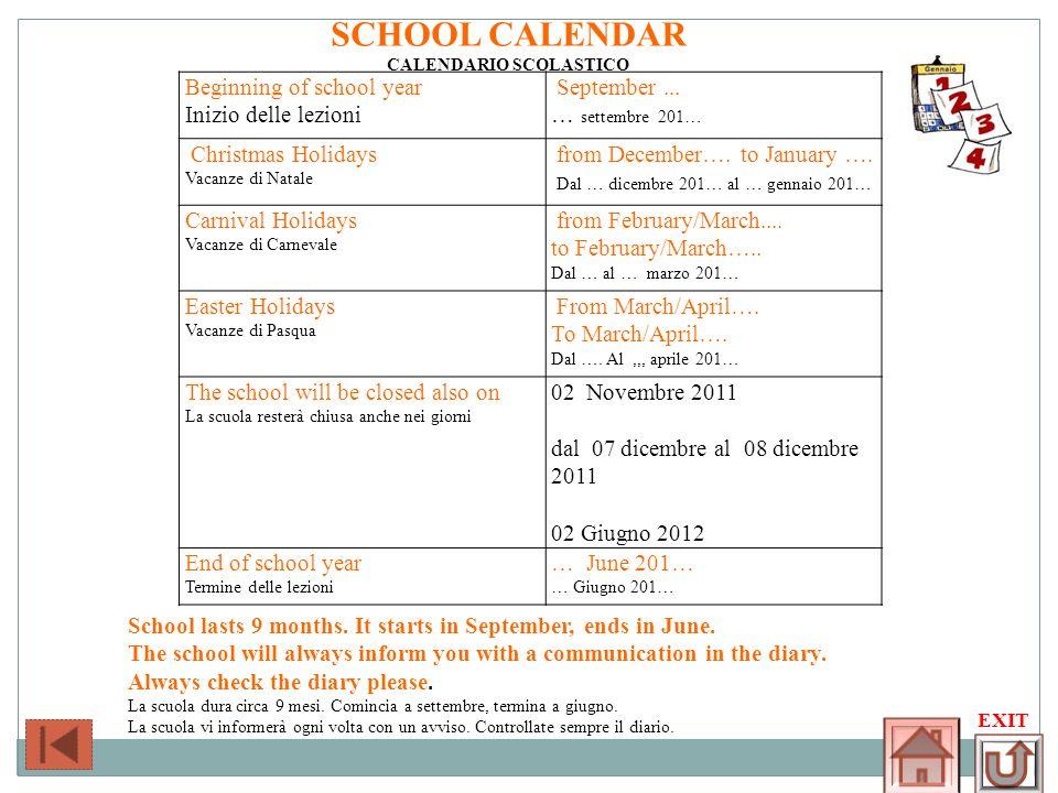 EXIT SCHOOL CALENDAR CALENDARIO SCOLASTICO Beginning of school year Inizio delle lezioni September... … settembre 201… Christmas Holidays Vacanze di N