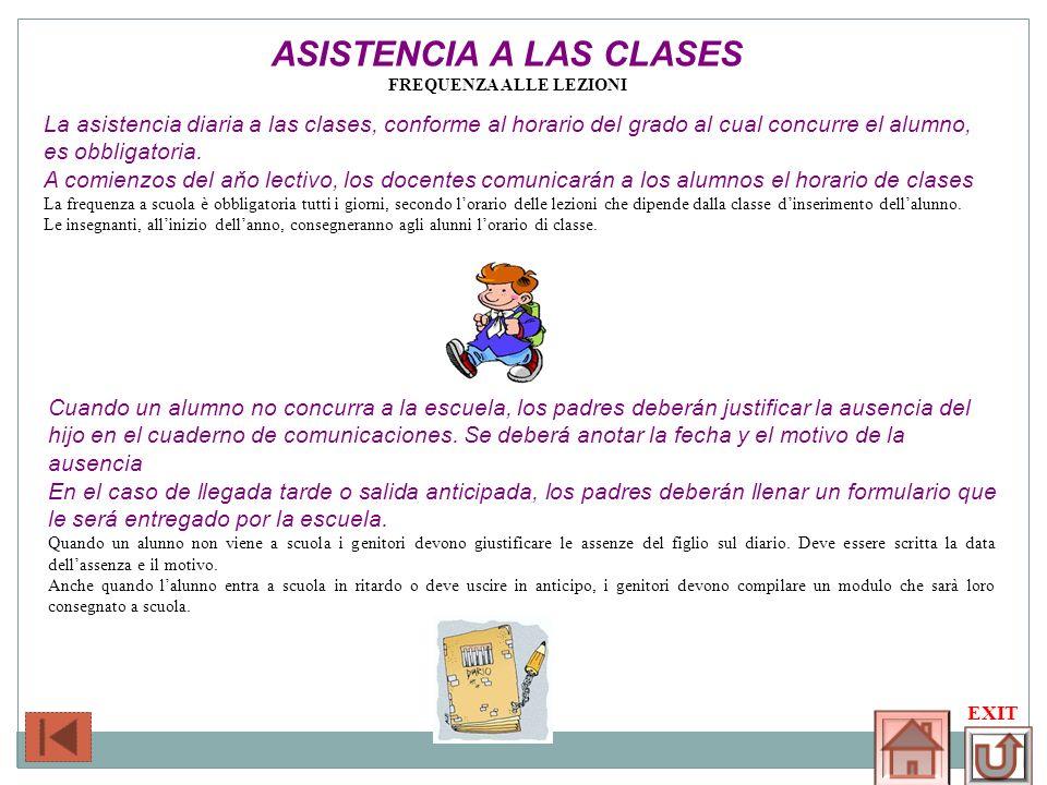 ASISTENCIA A LAS CLASES FREQUENZA ALLE LEZIONI EXIT La asistencia diaria a las clases, conforme al horario del grado al cual concurre el alumno, es ob