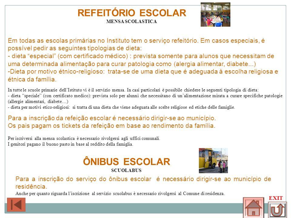 REFEITÓRIO ESCOLAR MENSA SCOLASTICA Em todas as escolas primárias no Instituto tem o serviço refeitório. Em casos especiais, é possível pedir as segui